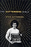 [The Guttenberg Bible: A Memoir: From the Genesis of My Career to the Revelations of Hollywood] (By: Steve Guttenberg) [published: May, 2012]