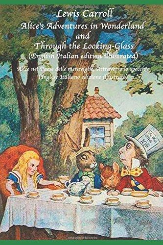 Alice's Adventures in Wonderland and Through the Looking-Glass (English Italian edition illustrated): Alice nel Paese delle meraviglie, Attraverso lo specchio (Inglese Italiano edizione illustrato)