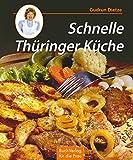 Schnelle Thüringer Küche: Noch mehr leichte Rezepte zum Kochen und Backen