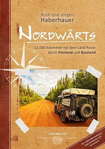 Nordwärts: 12.000 Kilometer mit dem Land Rover durch Finnland und Russland: Alle Infos bei Amazon