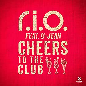 R.I.O. feat. U-Jean-Cheers To The Club