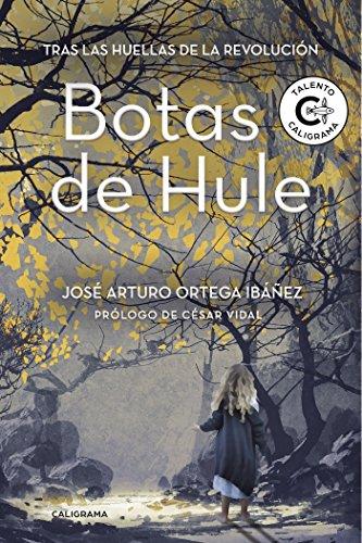 Botas de Hule: Tras las huellas de la revolución por José Arturo Ortega Ibáñez