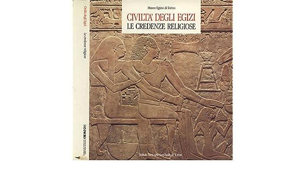 La Credenza Religiosa : Amazon.it: civiltà degli egizi. le credenze religiose. a cura di