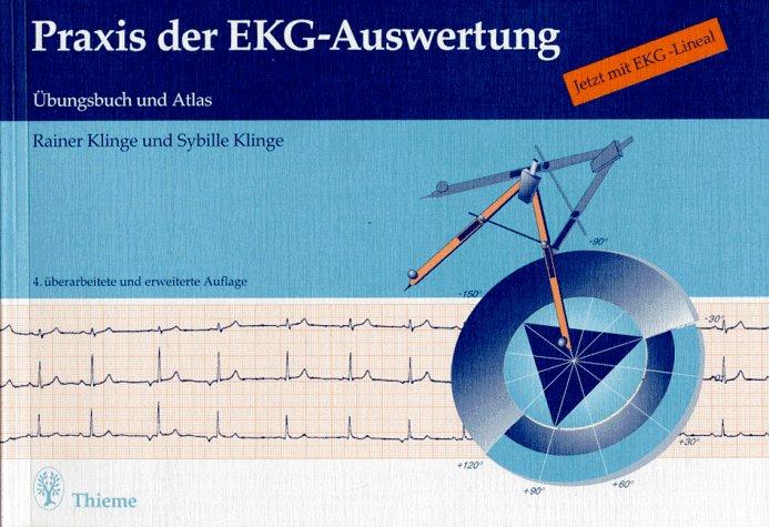 Praxis der EKG- Auswertung. Übungsbuch und Atlas