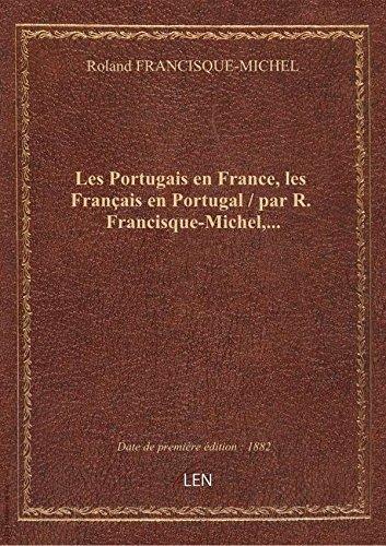 Les Portugais en France, les Franais en Portugal / par R. Francisque-Michel,...