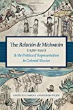 The Relacion de Michoacan (1539-1541) and the Politics of Representation in Colonial Mexico (Recovering Languages and Literacies of the Americas) - Angelica Jimena Afanador-Pujol