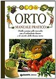 Orto. Manuale pratico. Dalla semina alla raccolta, con il calendario lunare e le ricette della buona terra