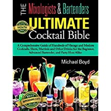 The Mixologist's and Bartender's Ultimate Cocktail Bible-Cocktails, Spirits, and Bartending Recipes: A comprehensive guide of hundreds of vintage and modern ... Spirits, Liquors) (English Edition)