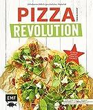Pizza Revolution: 50 neue Arten Pizza zu backen: Inklusive Low-Carb-, Veggie- und glutenfreien Rezepten