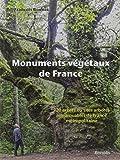 Monuments végétaux de France - 120 arbres ou sites arborés remarquables de France métropolitaine