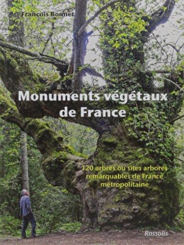 Monuments végétaux de France : 120 arbres ou sites arborés remarquables de France métropolitaine