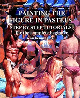 Painting The Figure In Pastel Step By Step Tutorials For The Complete Beginner por Sean Kennington