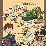 L'histoire du roi mesquin, de l'honorable chevalier et du dragon extraordinaire: (Livres enfants) by Patrick Segler (April 30,2015)