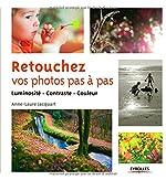 Retouchez vos photos pas à pas - Luminosité - Contraste - Couleur. de Anne-Laure Jacquart