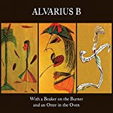 Songtexte von Alvarius B. - With a Beaker on the Burner and an Otter in the Oven
