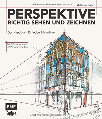 Perspektive richtig sehen und zeichnen: Das Handbuch für jeden Blickwinkel - Mit Workshop auf 32...