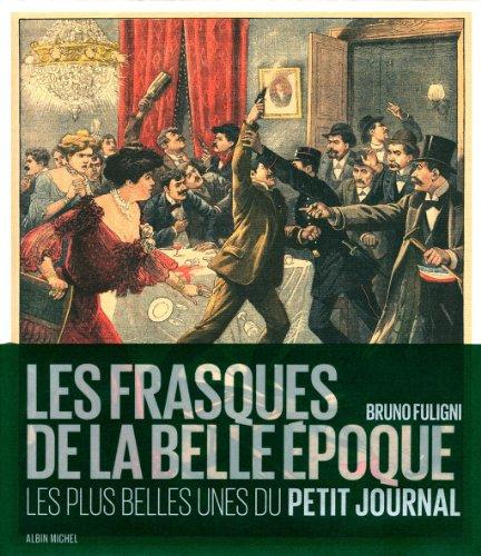 Les frasques de la belle époque - Les plus belles unes du Petit Journal par Bruno Fuligni