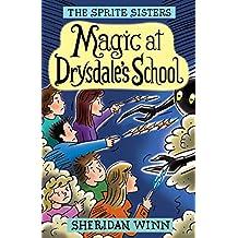 The Sprite Sisters: Magic at Drysdales' School (Vol 7)