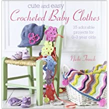 Cute and Easy Crocheted Baby Clothes: 35 adorable projects for 0-3 year-olds by Nicki Trench (2012-04-08)
