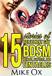 15 Stories of Reluctant Gay BDSM, Menage, Shifters, and Tentacles
