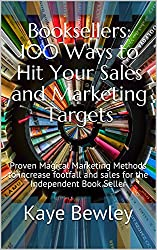 Booksellers: 100 Ways to Hit Your Sales and Marketing Targets: Proven Magical Marketing Methods to increase footfall and sales for the Independent Book Seller