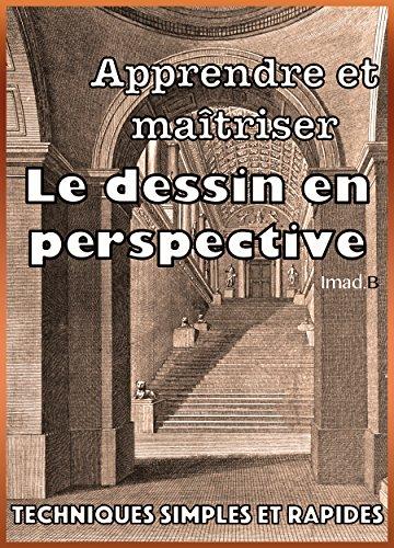 Apprendre et maîtriser le dessin en perspective: Techniques simples et pratiques (French Edition)