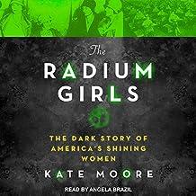 The Radium Girls: The Dark Story of America�s Shining Women