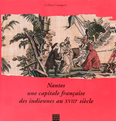Nantes : une capitale des indiennes au XVIIIe siècle par Céline Cousquer