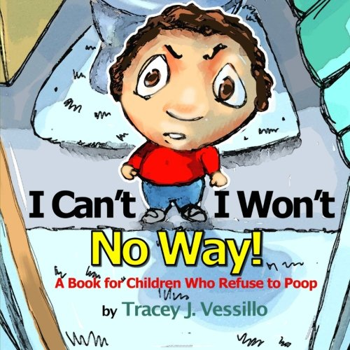 I Can't, I Won't, No Way!: A Book For Children Who Refuse to Poop por Tracey J Vessillo