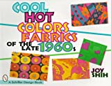 Cool Hot Colors: Fabrics of the Late 1960s (Schiffer Design Books)