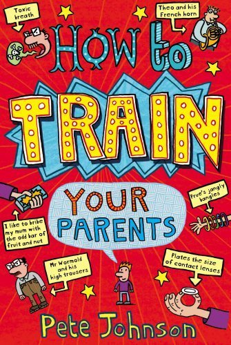 How To Train Your Parents by Johnson, Pete (2003) Paperback