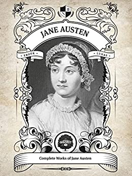 Oakshot Complete Works of Jane Austen (Illustrated, Inline Footnotes) (Classics Book 7) (English Edition) di [Austen, Jane]