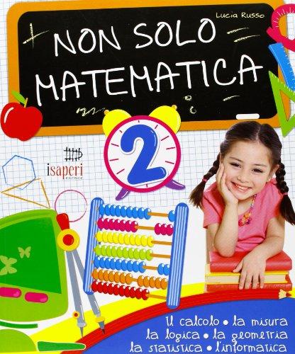Non solo matematica. Per la 2ª classe elementare