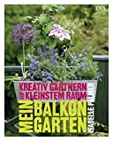 Mein Balkongarten: Kreativ gärtnern auf kleinstem Raum