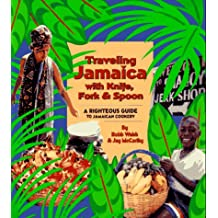 Travelling Jamaica with Knife, Fork and Spoon: Righteous Guide to Jamaican Cookery
