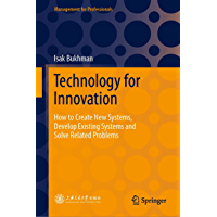 Technology for Innovation: How to Create New Systems, Develop Existing Systems and Solve Related Problems (Management…