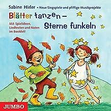 Blätter tanzen - Sterne funkeln: Neue Singspiele und Musikprojekte für das Kindergartenjahr im Herbst und Winter