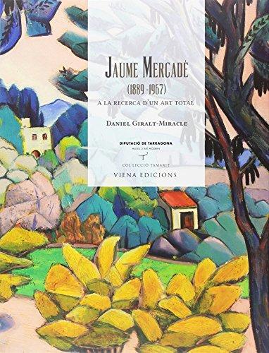 Jaume Mercade. A La Recerca D'Un Art Total. 1889 - 1967 (Tamarit)