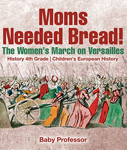 Moms Needed Bread! The Women's March on Versailles - History 4th Grade | Children's European History (Versailles Dummy)