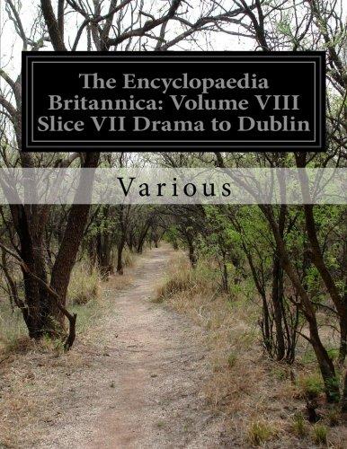 The Encyclopaedia Britannica: Volume VIII Slice VII Drama to Dublin: 8 por Various