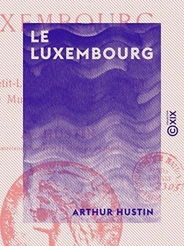 Le Luxembourg - Le palais, le Petit-Luxembourg, le jardin, le muse, les carrires