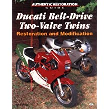 Ducati Belt-drive Two-valve Twins Restoration and Modification (Authentic Restoration Guide) by Ian Falloon (1-Apr-2000) Paperback