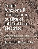 Come funzione il transistor in qualità di interruttore elettrico: SEMPLICE ESPERIMENTO DI ELETTRONICA PER RAGAZZI: COME FAR FUNZIONARE UN TRANSISTOR IN QUALITA' DI INTERRUTTORE ELETTRICO