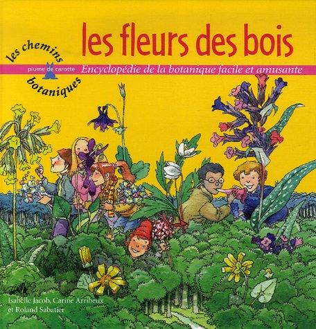 Les fleurs des bois : Encyclopédie de la botanique facile et amusante par Isabelle Jacob, Carine Arribeux, Roland Sabatier