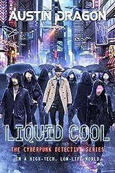 Liquid Cool: The Cyberpunk Detective Series (Liquid Cool Book 1)