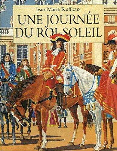 Une journée du Roi-Soleil par Jean-Marie Ruffieux