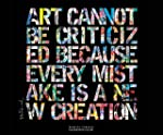 Art cannot be criticized because ever...