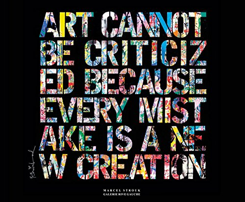 Art cannot be criticized because every mistake is a new creation
