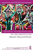 Artistic Interventions in Organizations: Research, Theory and Practice (Routledge Research in Creative and Cultural Industries Management, Band 4)