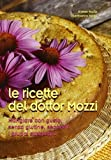 Le ricette del dottor Mozzi. Mangiare con gusto senza glutine, secondo i gruppi sanguigni di Mozzi, Esther (2009) Tapa blanda